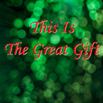 This Is the Great Gift